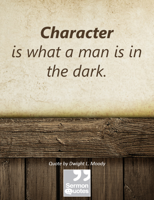 Dl Moody Quotes Magnificent Character Is What A Man Is In The Dark SermonQuotes