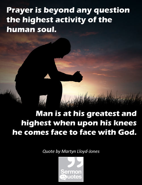 Prayer is beyond any question the highest activity of the human soul prayer is beyond any question the highest activity of the human soul man is at his greatest and highest when upon his knees he comes face to face with god thecheapjerseys Image collections
