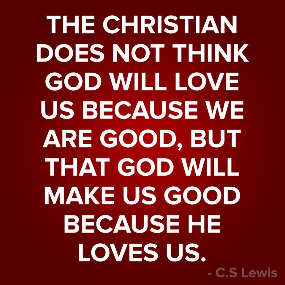 He makes us good
