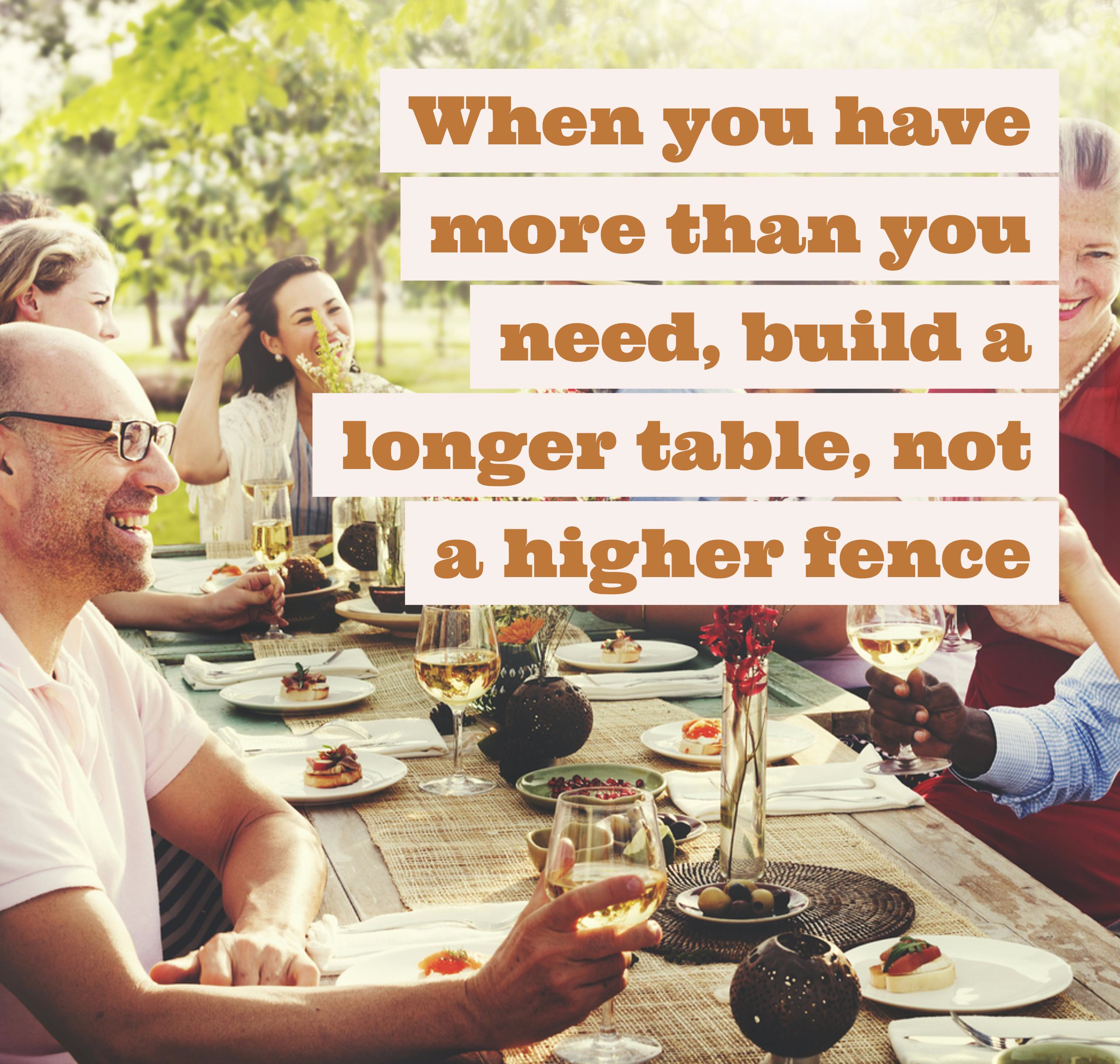 Build a longer table, not a higher fence.