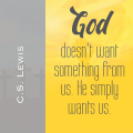 God doesn't want something from us