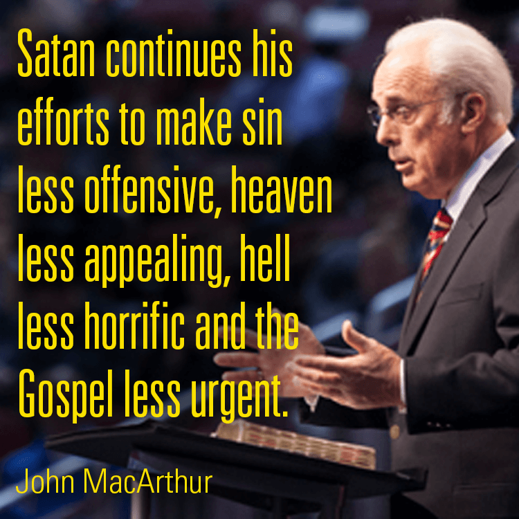 John Macarthur Quotes: Satan Continues His Efforts To Make Sin Less Offensive