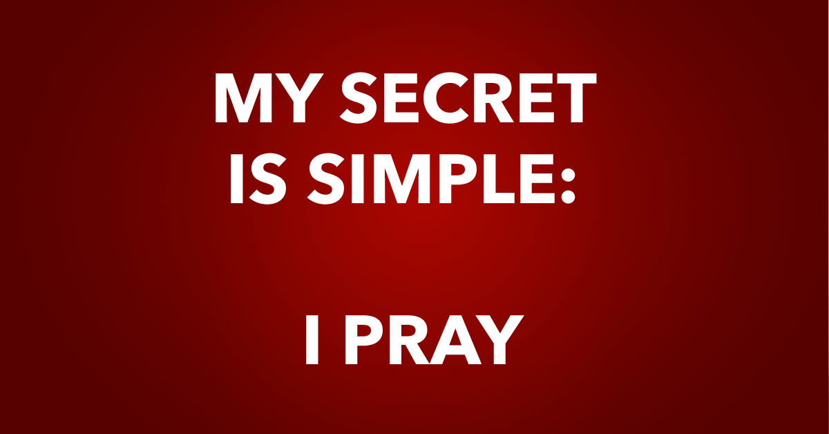 my secret is simple i pray told you it was simple