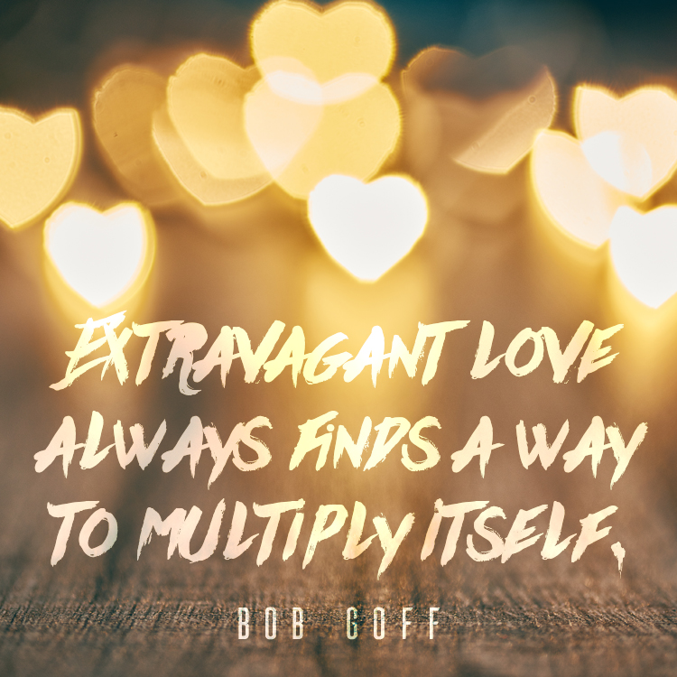 Love Finds A Way Quotes: Extravagant Love Always Finds A Way To Multiply Itself