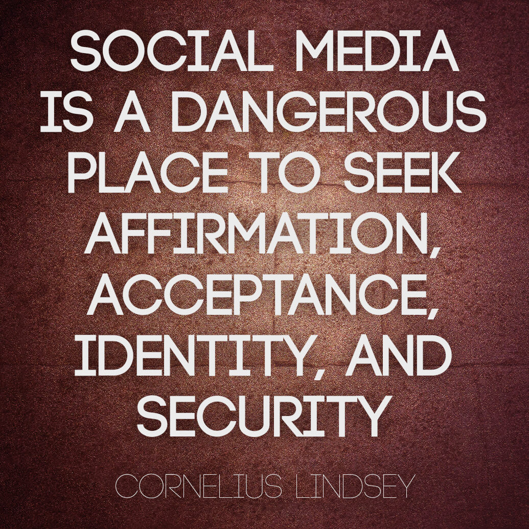Social Media Quotes Social Media Is A Dangerous Place To Seek Affirmation And Acceptance