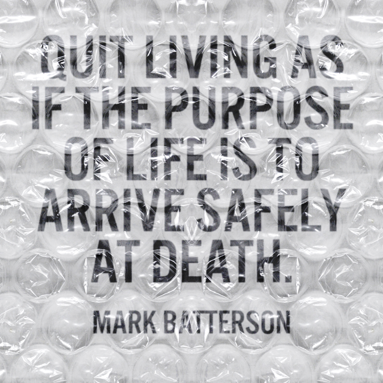 Why Tiptoe Through Life To Arrive Safely At Death Quote: Quit Living As If The Purpose Of Life Is To Arrive Safely