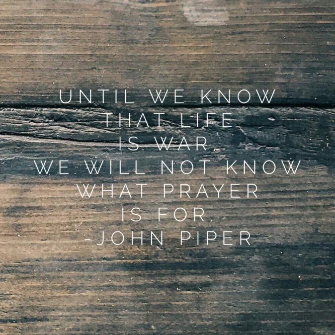 Until we know that life is war, we will not know what prayer is for.