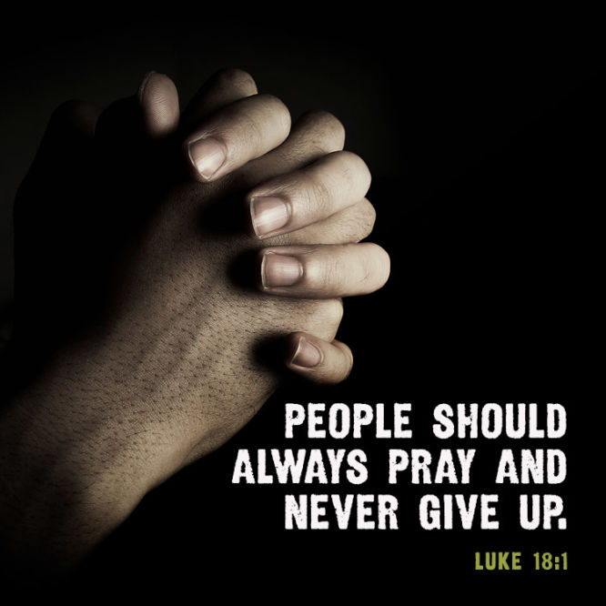 People should always pray and never give up.