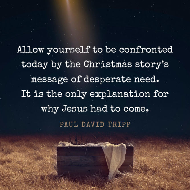 Allow yourself to be confronted today by the Christmas story's message...