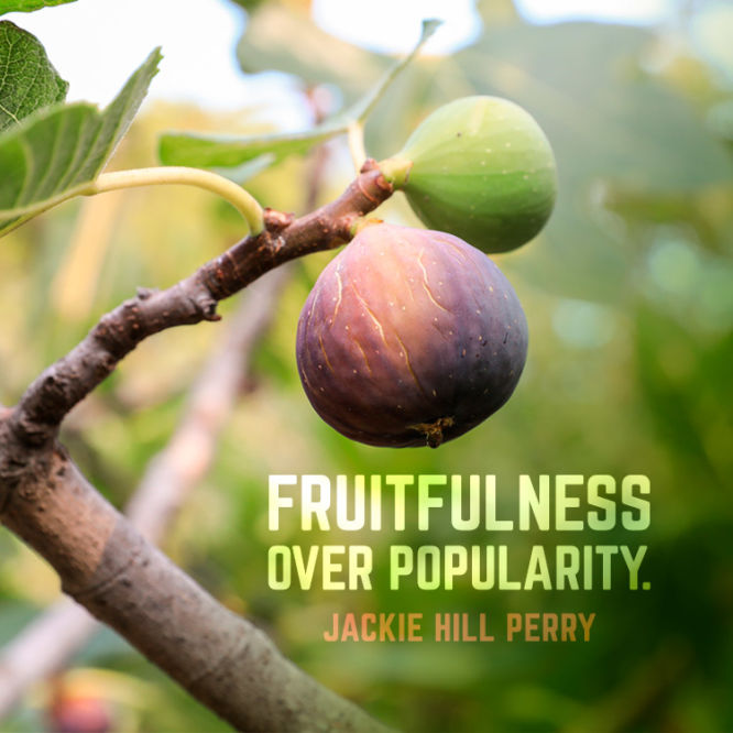 Fruitfulness over popularity.