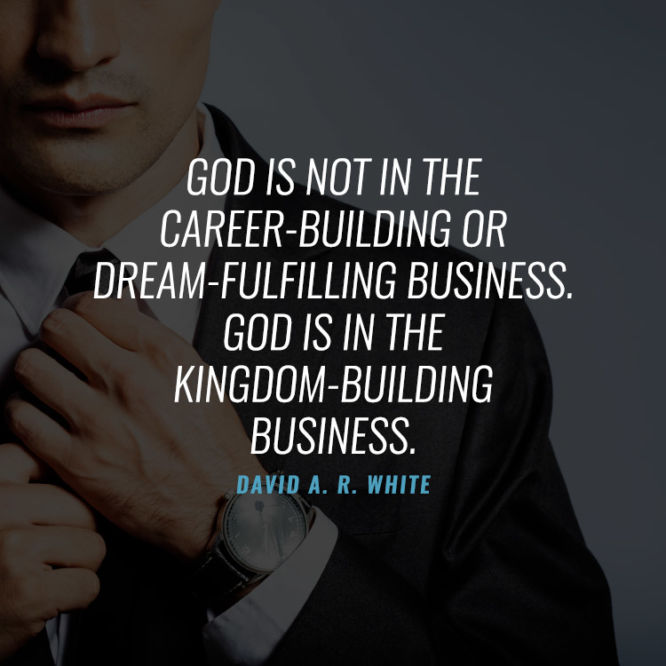 God is not in the career-building or dream-fulfilling business...