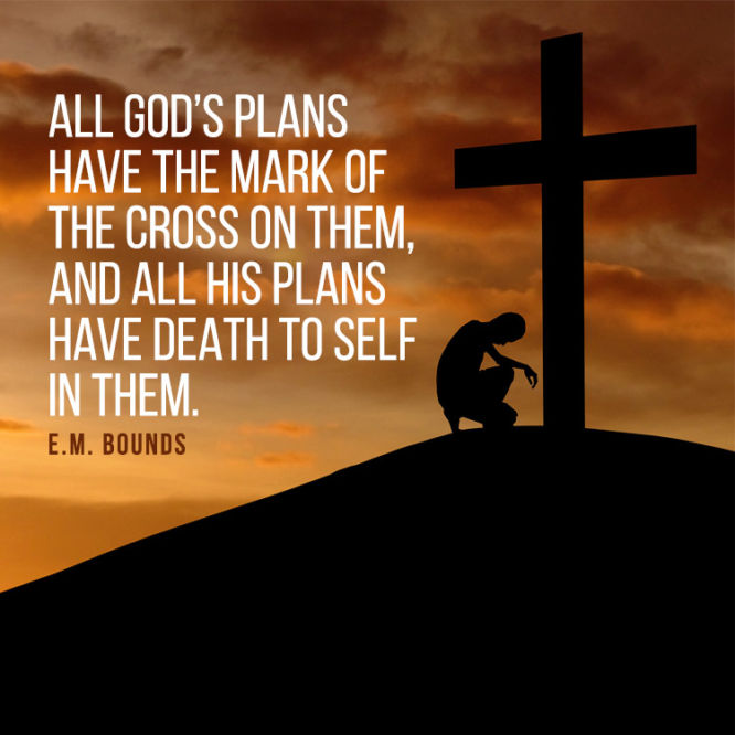 All God's plans have the mark of the cross on them, and all His plans...