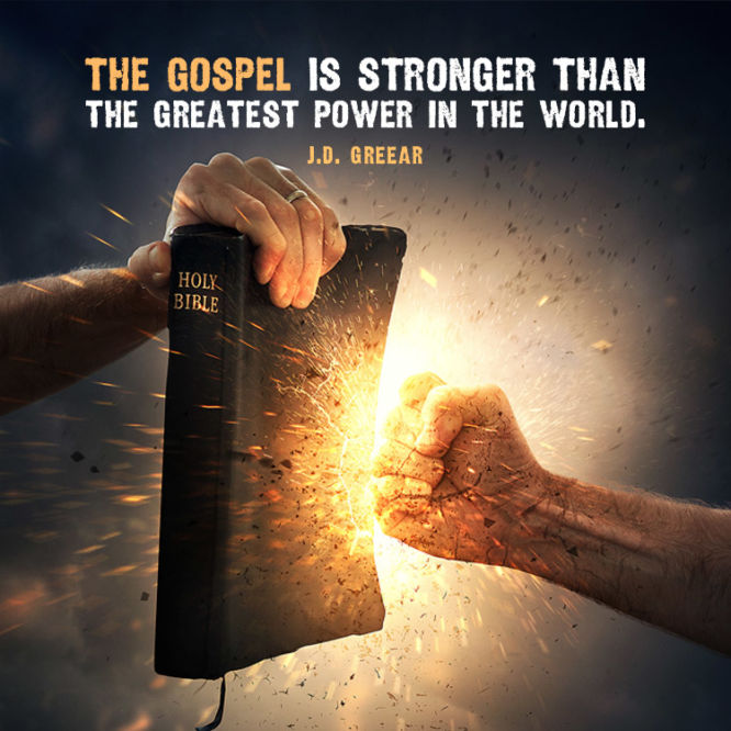 The gospel is stronger than the greatest power in the world.