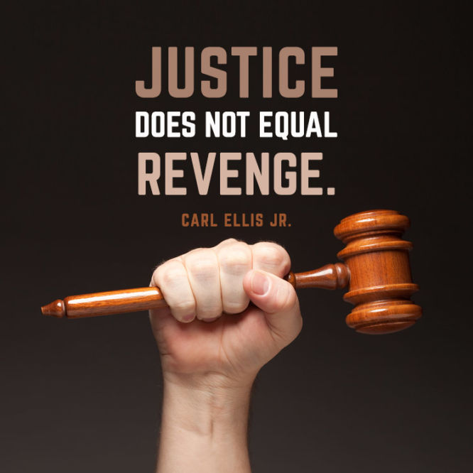 Justice does not equal revenge.
