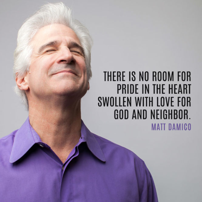There is no room for pride in the heart swollen with love for God and neighbor.