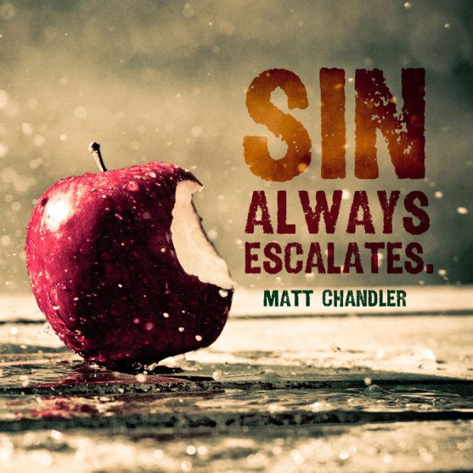 Sin always escalates.