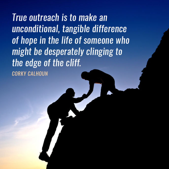 True outreach is to make an unconditional, tangible difference of hope...