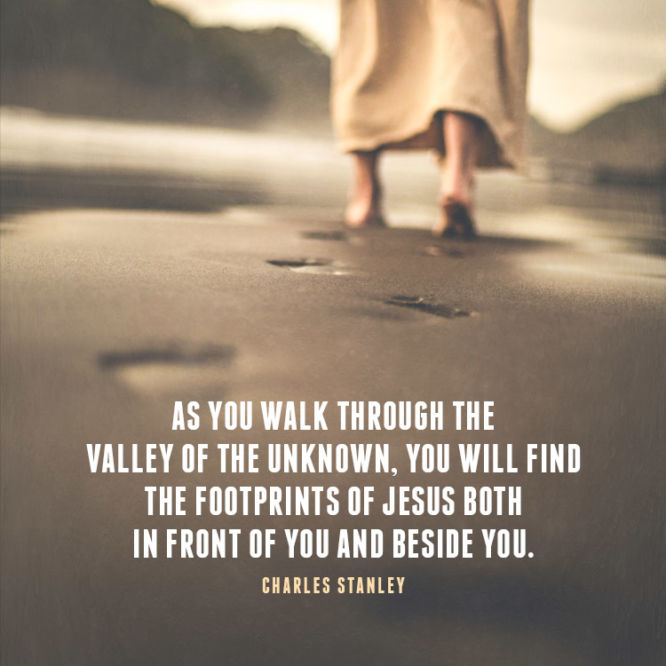 As you walk through the valley of the unknown...