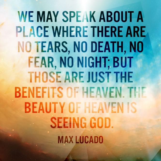 The beauty of heaven is seeing God.