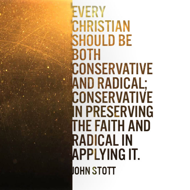 Every Christian should be both conservative and radical...
