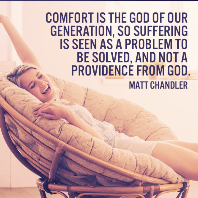 Comfort is the god of our generation