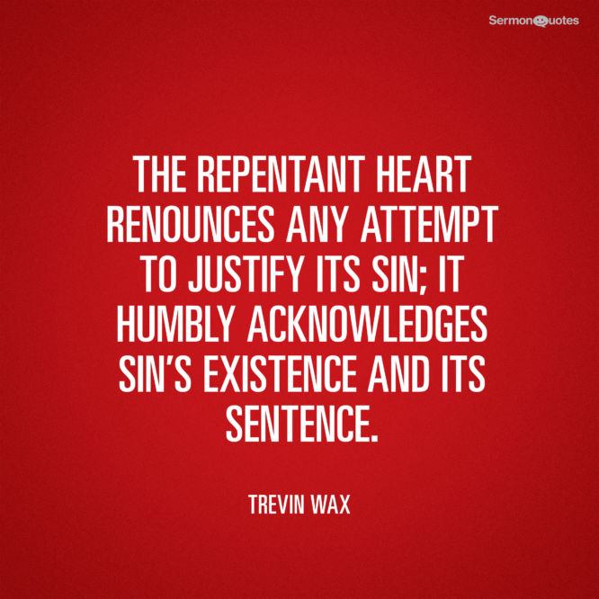 The repentant heart renounces any attempt to justify its sin...