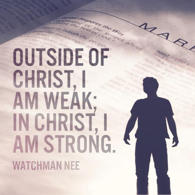 Outside of Christ, I am weak...