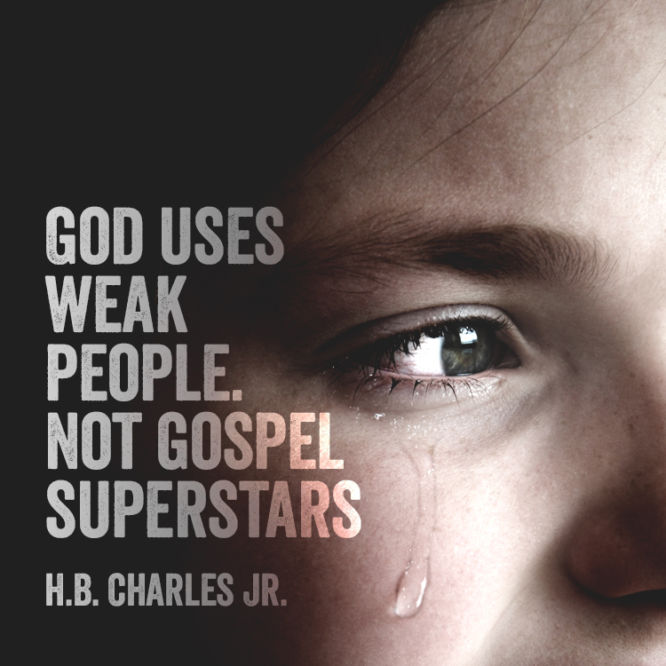 God uses weak people. Not gospel superstars.
