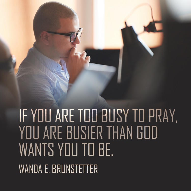Funny Quotes About Being Too Busy: If You Are Too Busy To Pray, You Are Busier Than God Wants