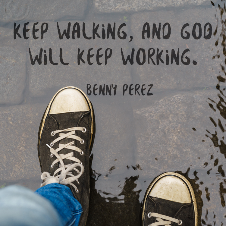 Inspirational Quotes About Walking With God: Keep Walking, And God Will Keep Working