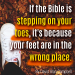 If the Bible is stepping on your toes